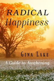 Radical Happiness: A Guide to Awakening ebook by Gina Lake