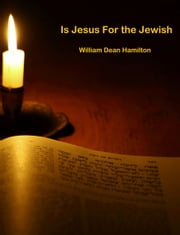 Is Jesus for the Jewish ebook by William Dean Hamilton