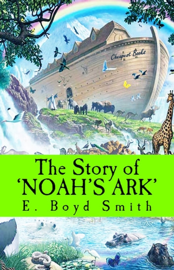 The Story of Noah's Ark ebook by E. Boyd Smith