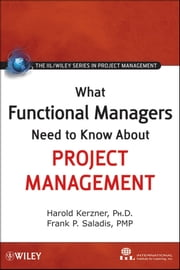 What Functional Managers Need to Know About Project Management ebook by International Institute for Learning, Frank P. Saladis, Harold Kerzner