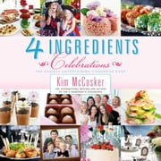 4 Ingredients Celebrations ebook by Kim McCosker