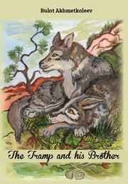 The Tramp and his Brother - Steppe's tale for adults and children ebook by Bulat Akhmetkaleev