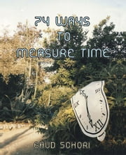 74 WAYS TO MEASURE TIME ebook by Ehud Schori