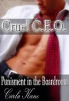 Cruel CEO: Punishment in the Boardroom ebook by Carla Kane
