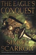 The Eagle's Conquest - A Novel of the Roman Army ebook by Simon Scarrow