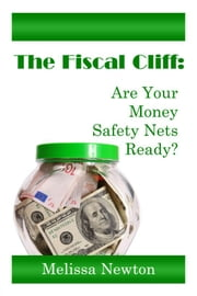 The Fiscal Cliff: Are Your Money Safety Nets Ready? ebook by Melissa Newton
