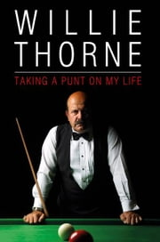 Willie Thorne: Taking A Punt On My Life ebook by Willie Thorne,Kevin Brennan