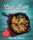 Cast-Iron Cooking for Two - 75 Quick and Easy Skillet Recipes ebook by Joanna Pruess