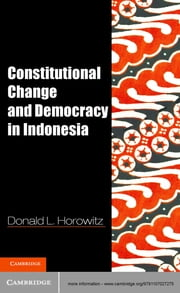 Constitutional Change and Democracy in Indonesia ebook by Professor Donald L. Horowitz