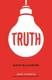 Truth: Ideas in Profile ebook by Simon Blackburn