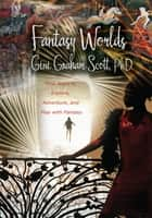 Fantasy Worlds - New Ways to Explore, Adventure, and Play with Fantasy ebook by Gini Scott