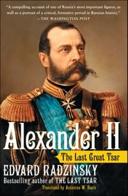 Alexander II - The Last Great Tsar ebook by Edvard Radzinsky, Antonina Bouis