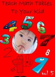 Teach Math Tables To Your Kid VOL 5 ebook by Zhingoora Books