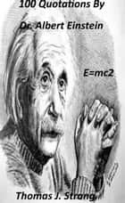100 Quotations from Dr. Albert Einstein ebook by Thomas J. Strang