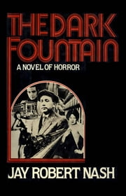 The Dark Fountain - A Novel of Horror ebook by Jay Robert Nash