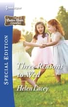 Three Reasons to Wed - A Single Dad Romance ebook by Helen Lacey