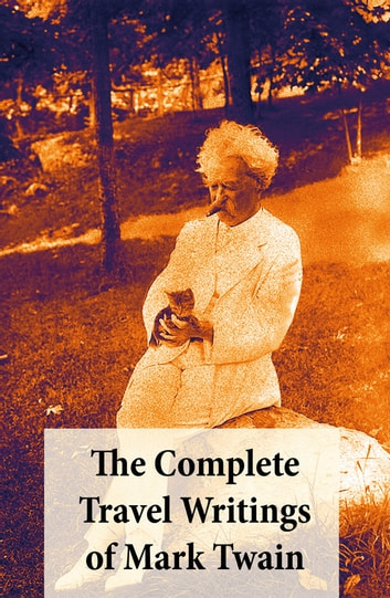 The Complete Travel Writings of Mark Twain - The Innocents Abroad + Roughing It + A Tramp Abroad + Following the Equator + Some Rambling Notes of an Idle Excursion ebook by Mark Twain