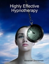 Highly Effective Hypnotherapy ebook by Alexander Zimmerman