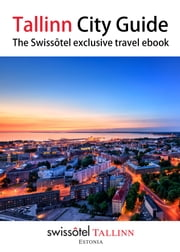 Tallinn City Guide 2017 - The Swissôtel exclusive travel ebook ebook by Bart Westerhout