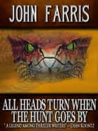 All Heads Turn When the Hunt Goes By ebook by John Farris