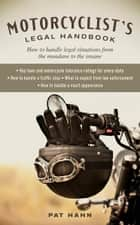 Motorcyclist's Legal Handbook: How to Handle Legal Situations from the Mundane to the Insane ebook by Pat Hahn