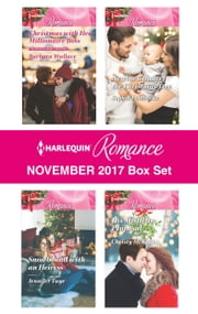 Harlequin Romance November 2017 Box Set - Christmas with Her Millionaire Boss\Snowbound with an Heiress\Newborn Under the Christmas Tree\His Mistletoe Proposal ebook by Barbara Wallace, Jennifer Faye, Sophie Pembroke,...