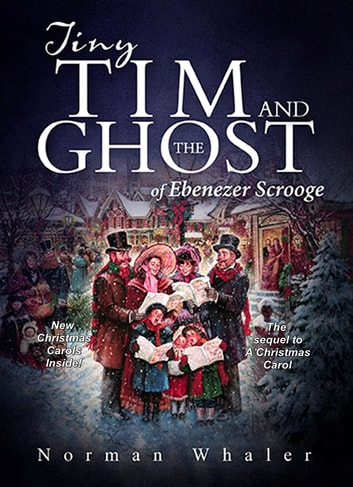 Tiny Tim and The Ghost of Ebenezer Scrooge - The sequel to A Christmas Carol ebook by Norman Whaler