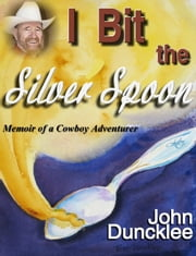 I Bit the Silver Spoon ebook by John Duncklee