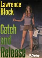 Catch and Release ebook by Lawrence Block