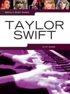 Really Easy Piano: Taylor Swift ebook by Wise Publications
