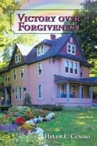 Victory over Forgiveness ebook by Helen E. Cumbo