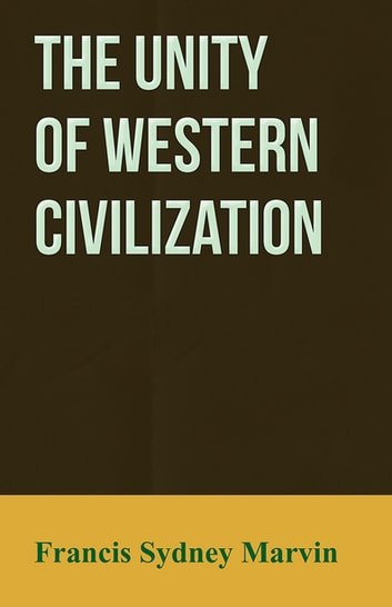 The Unity of Western Civilization ebook by Francis Sydney Marvin