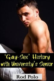 'Gay-Sex' History with University's Senior ebook by Rod Polo