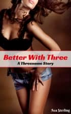 Better With Three: A Threesome Story ebook by Ava Sterling