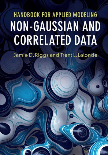 Handbook for Applied Modeling: Non-Gaussian and Correlated Data ebook by Jamie D. Riggs,Trent L. Lalonde