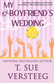 My Ex-Boyfriend's Wedding ebook by T.Sue VerSteeg