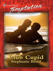 Club Cupid (Mills & Boon Temptation) ebook by Stephanie Bond