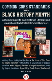 Common Core Standards and Black History Month - A Thematic Guide to Black History in Literature and Informational Texts for Middle School Educators ebook by Pat Scales