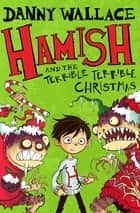Hamish and the Terrible Terrible Christmas eBook by Danny Wallace