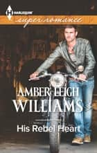 His Rebel Heart ebook by Amber Leigh Williams