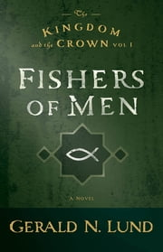 The Kingdom and the Crown, Volume 1: Fishers of Men ebook by Gerald N. Lund