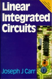 Linear Integrated Circuits ebook by Carr, Joseph