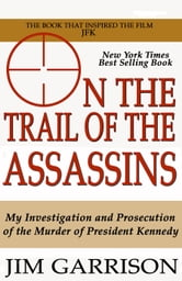 On the Trail of the Assassins: My Investigation and Prosecution of the Murder of President Kennedy ebook by Jim Garrison