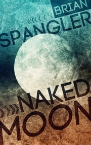Naked Moon ebook by Brian Spangler