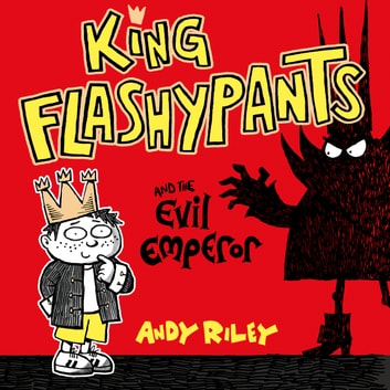 King Flashypants and the Evil Emperor - Book 1 audiobook by Andy Riley