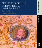 The English Republic 1649-1660 ebook by T.C. Barnard
