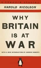Why Britain is at War ebook by Harold Nicolson