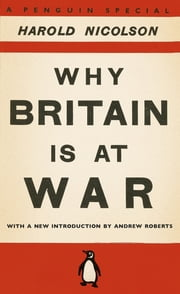 Why Britain is at War - With a New Introduction by Andrew Roberts ebook by Harold Nicolson