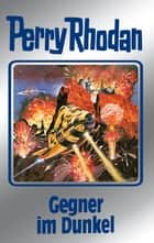 "Perry Rhodan 90: Gegner im Dunkel (Silberband) - 10. Band des Zyklus ""Aphilie"" ebook by H.G. Ewers, Johnny Bruck, Peter Terrid,..."