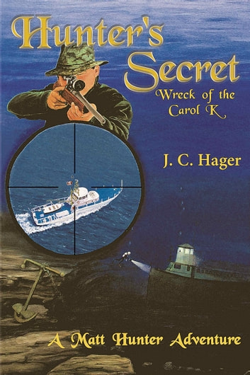 Hunter's Secret - Wreck of the Carol K ebook by John Hager